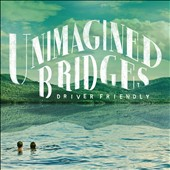 Driver Friendly: Unimagined Bridges [Digipak] *