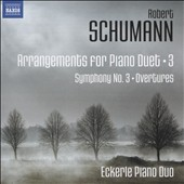 Schumann: Arrangements for Piano Duet, 3 - Symphony No. 3, 'Manfred, Op. 115; Overtures / Eckerle Piano Duo