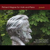 Richard Wagner: Works for Violin and Piano / Gerald Schubert, violin; Bernadette Bartos, piano