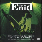 The Enid (U.K.): Something Wicked This Way Comes: Live at Claret