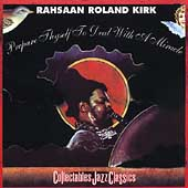 Rahsaan Roland Kirk: Prepare Thyself To Deal With a Miracle