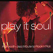 Various Artists: Play It Soul: A Smooth Jazz Tribute to Rock 'n Roll