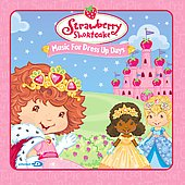 Strawberry Shortcake: Strawberry Shortcake: Music for Dress Up Days
