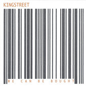 Kingstreet: We Can Be Bought *