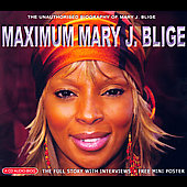 Mary J. Blige: Maximum Mary J. Blige: The Unauthorised Biography of Mary J. Blige