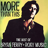 Roxy Music/Bryan Ferry: More Than This: The Best of Bryan Ferry and Roxy Music