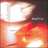 Matrix - Louis Karchin / Hostetter, Shelton, Gosling, et al