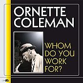 Ornette Coleman: Whom Do You Work For?