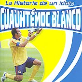 Various Artists: La Historia de un Idolo Cuauhtemoc Blanco