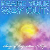 Various Artists: Praise Your Way out: Songs of Inspiration and Hope