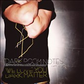 Dark Room Notes: We Love You Dark Matter [Digipak] *