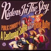 Riders in the Sky: Public Cowboy #1: A Centennial Salute to the Music of Gene Autry