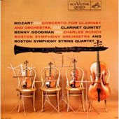 Mozart: Clarinet Concerto; Clarinet Quintet / Benny Goodman, clarinet; Boston Symphony String Quartet; Boston SO, Charles Munch