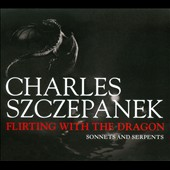 Flirting with the Dragon: Sonnets and Serpents. Works by Franz Liszt & Paul Aurandt /  / Charles Szczepanek, piano