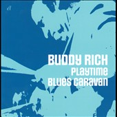 Buddy Rich: Playtime/Blues Caravan