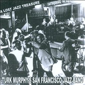Turk Murphy & His San Francisco Jazz Band: A Lost Treasure