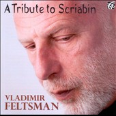 A Tribute to Scriabin: Vladimir Feltsman