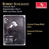 Schumann: Carnaval, Op. 9; Fantasiestucke, Op. 12; Bilder aus Osten, Op. 6 / Antonio Pompa-Baldi, piano.