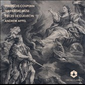 Francois Couperin: Vol. 1 - The Tragic Muse; Pieces de Clavecin / Andrew Appel, harpsichord