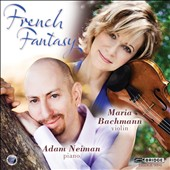 French Fantasy / Debussy, Saint-Saens, Frank / Maria Bachmann, violin; Adam Neiman, piano