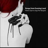 Songs from Evening Land - Per Norgard: songs in new instrumentations / Helene Gjerris, mezzo-soprano