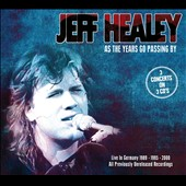 Jeff Healey: As the Years Go Passing By: Live in Germany [Box]