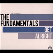 The Fundamentals: Get Alright [Digipak]