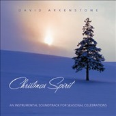 David Arkenstone: Christmas Spirit: An Instrumental Soundtrack for Seasonal Celebrations