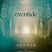Eventide - Choral works for reflection, peace and comfort by Bruckner, Jenkins, Britten, Mealor, Tallis, Whitacre plus contemporary & traditional works / Voces8