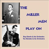 Ray Eberle & His Orchestra/Tex Beneke & His Orchestra: The Miller Men Play On