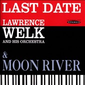 Lawrence Welk & His Orchestra/Lawrence Welk: Last Date/Moon River [9/8]