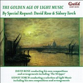 The Golden Age of Light Music: By Special Request - works by Gershwin, Porter, Torch, Coates, Bastow, Ferrari et al. / David Rose & Sidney Torch
