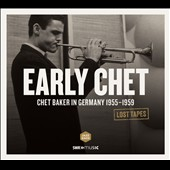 Chet Baker (Trumpet/Vocals/Composer): Early Chet: Chet Baker in Germany 1955-1959 [Digipak]