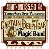 Captain Beefheart & the Magic Band: Somewhere Over Vancouver: Live From the Commodore Ballroom