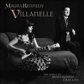 Maura Kennedy: Villanelle: The Songs Of Maura Kennedy And  B.D. Love *