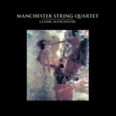 The Manchester String Quartet: Classic Manchester [Digipak]