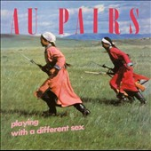 The Au Pairs: Playing with a Different Sex [Digipak]