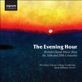 The Evening Hour: British Choral Music from the 16th and 20th Centuries with works by Bairstow, Tallis, Tavener, Holst, Gibbons, Berkeley, Byrd, Bennett, Sheppard et al. / Choir of Jesus College, Cambridge