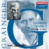 Grainger Edition Vol 15 - Orchestral Works 3 / Hickox