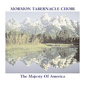 Mormon Tabernacle Choir: The Majesty of America