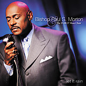 Bishop Paul S. Morton, Sr.: Let It Rain