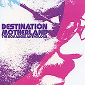 Roy Ayers: Destination Motherland: The Roy Ayers Anthology [Remaster]