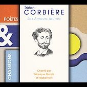 Monique Morelli/Pascal Heni: Poetes and Chansons: Corbiere *