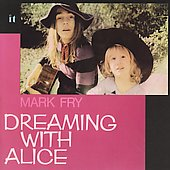 Mark Fry: Dreaming with Alice [Bonus Tracks] *