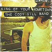Cody Gill Band: King of Your Hometown *