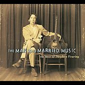Stephen Fearing: The Man Who Married Music: The Best of Stephen Fearing [Digipak] *