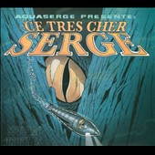 Aquaserge: Ce Tr&#232;s Cher Serge [Digipak]