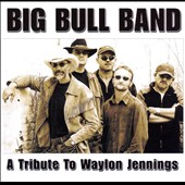 Big Bull Band: A Tribute to Waylon Jennings [#2]