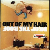 Out of My Hair: Drop the Roof