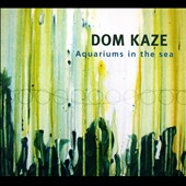 Dom Kaze: Aquariums in the Sea [Digipak]